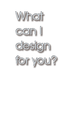 What Can I Design for You?